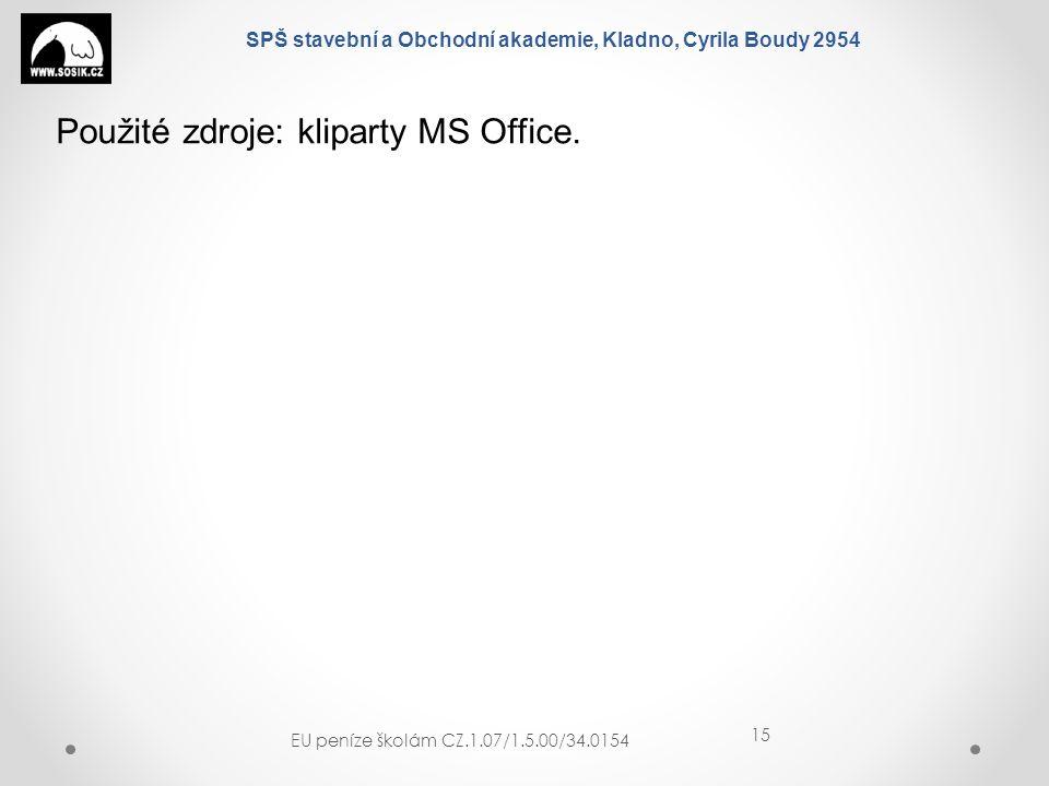 SPŠ stavební a Obchodní akademie, Kladno, Cyrila Boudy 2954 EU peníze školám CZ.1.07/1.5.00/34.0154 15 Použité zdroje: kliparty MS Office.