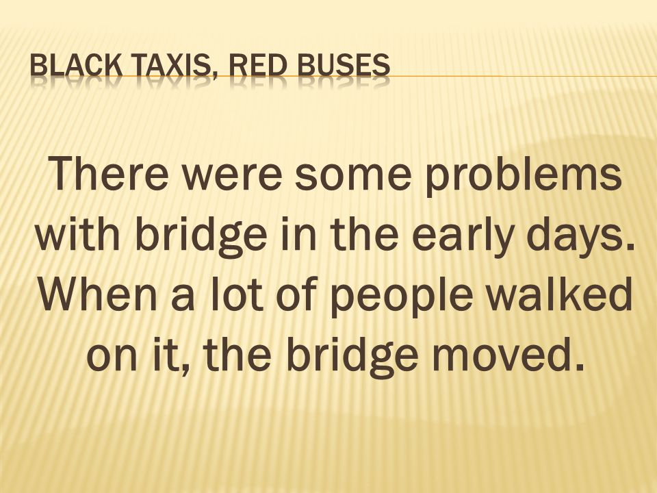 There were some problems with bridge in the early days.