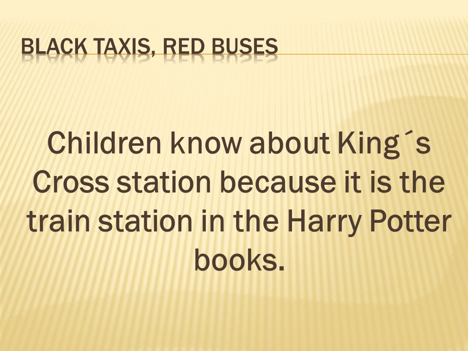 Children know about King´s Cross station because it is the train station in the Harry Potter books.