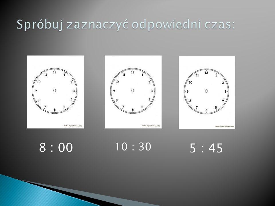 8 : 00 10 : 30 5 : 45