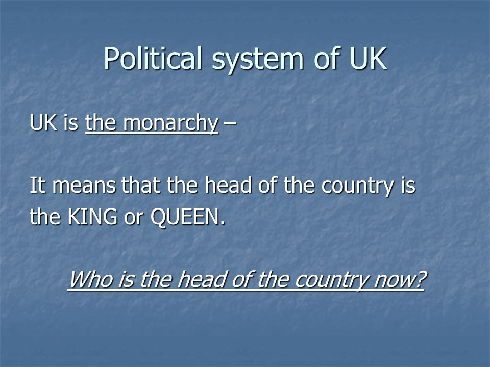 Political system The head is: Elizabeth II She lives in Buckingham Palace in London