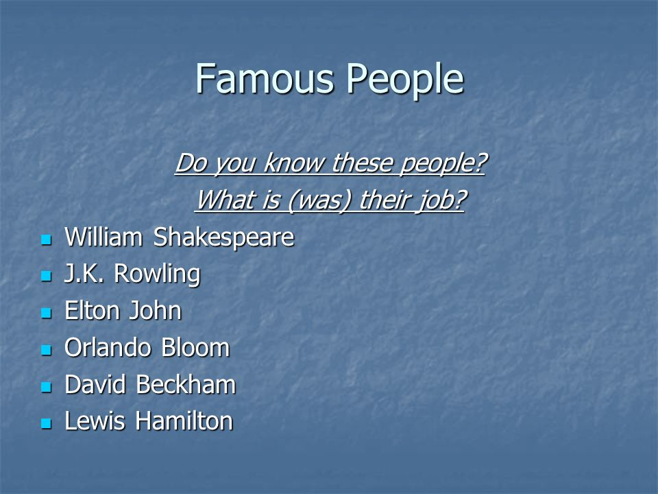 Famous People Do you know these people. What is (was) their job.
