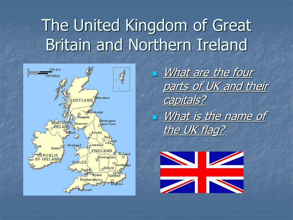 Parts of UK and their capitals England – London England – London Scotland – Edinburgh Scotland – Edinburgh Wales – Cardiff Wales – Cardiff Northern Ireland – Belfast Northern Ireland – Belfast Flag – called 'Union Jack'