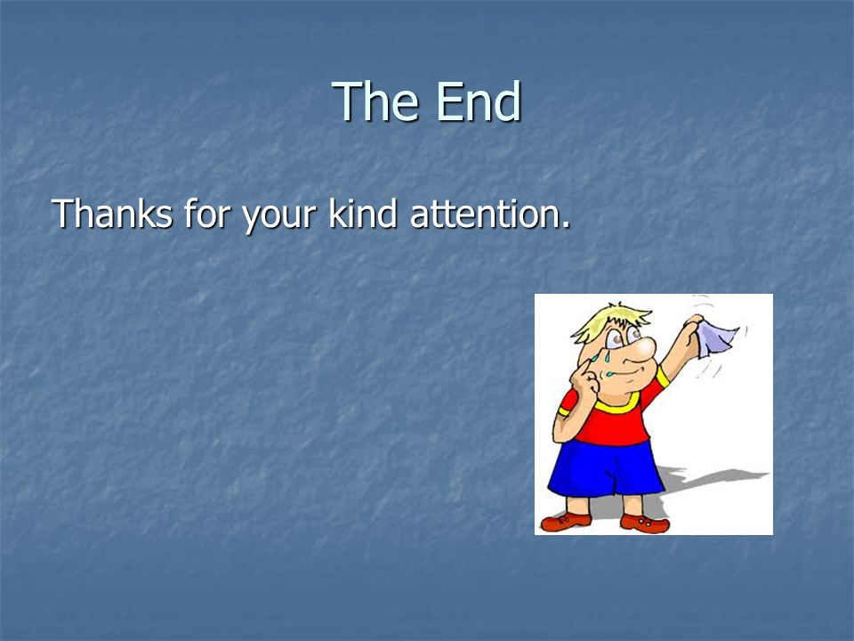 The End Thanks for your kind attention.