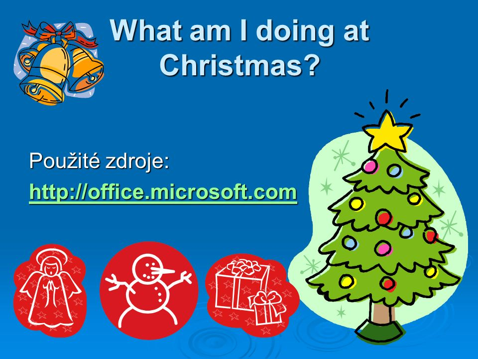 What am I doing at Christmas Použité zdroje: http://office.microsoft.com