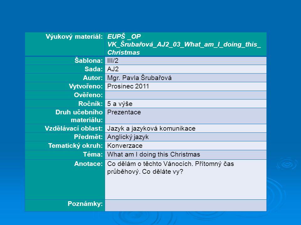 Výukový materiál:EUPŠ _OP VK_Šrubařová_AJ2_03_What_am_I_doing_this_ Christmas Šablona:III/2 Sada:AJ2 Autor:Mgr.