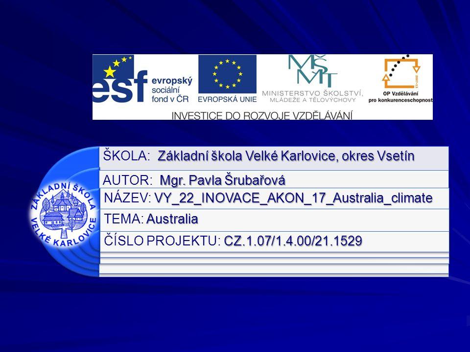 Výukový materiál: EUPŠ _OP VK_Šrubařová_AJ2_17_Australia_climate Šablona:III/2 Sada:AJ2 Autor: Mgr.