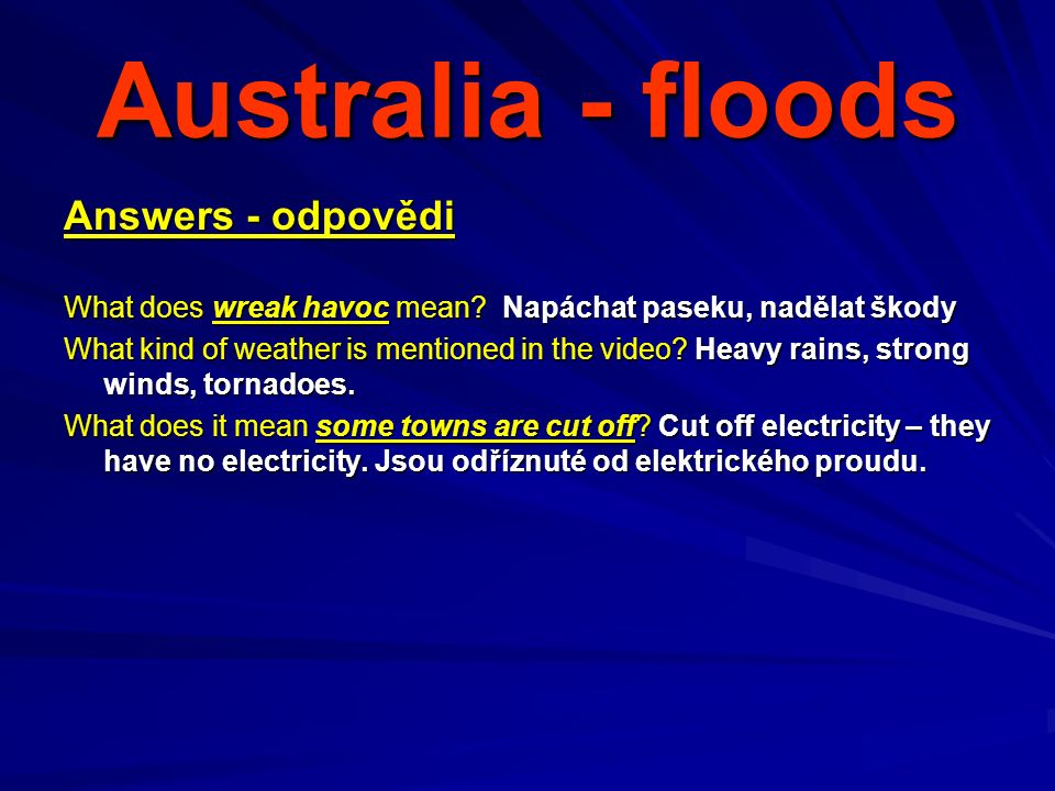 Australia - floods Answers - odpovědi What does wreak havoc mean.