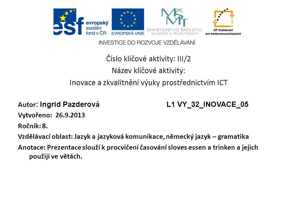 Číslo klíčové aktivity: III/2 Název klíčové aktivity: Inovace a zkvalitnění výuky prostřednictvím ICT Autor : Ingrid PazderováL1 VY_32_INOVACE_05 Vytvořeno: 26.9.2013 Ročník: 8.