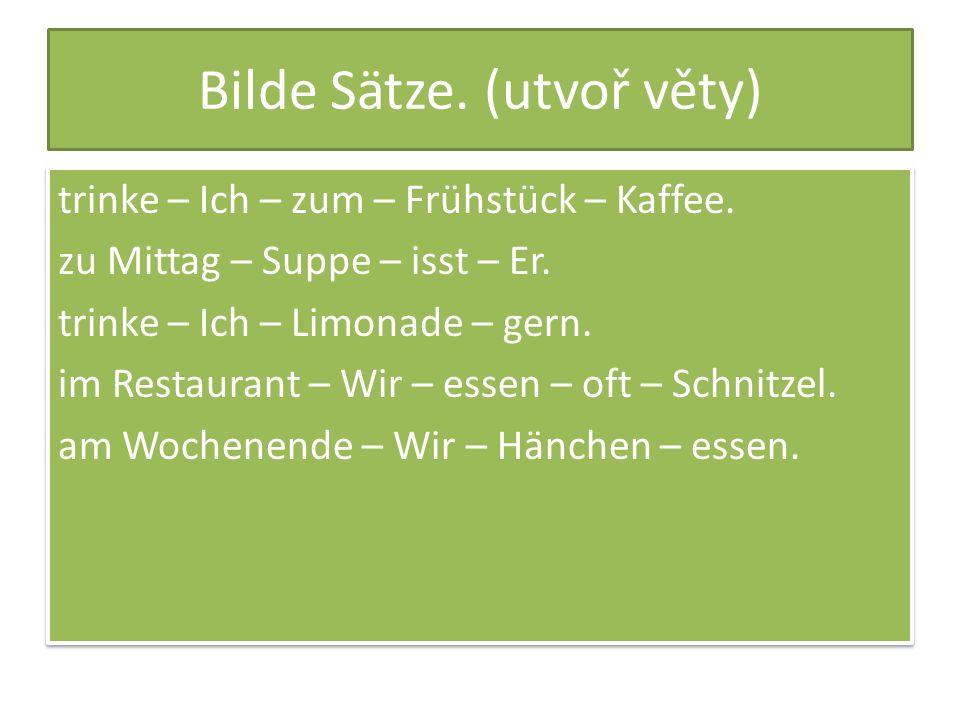 Bilde Sätze. (utvoř věty) trinke – Ich – zum – Frühstück – Kaffee. zu Mittag – Suppe – isst – Er. trinke – Ich – Limonade – gern. im Restaurant – Wir