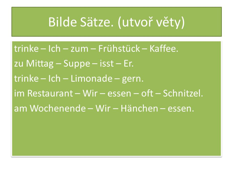 Bilde Sätze. (utvoř věty) trinke – Ich – zum – Frühstück – Kaffee.