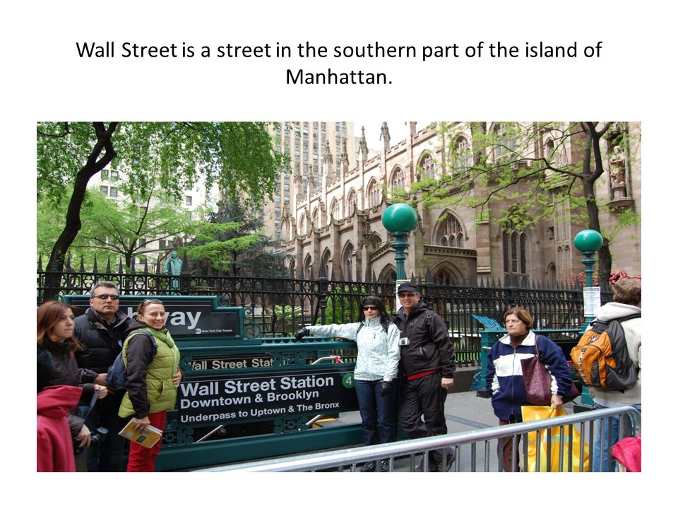 Wall Street is a street in the southern part of the island of Manhattan.