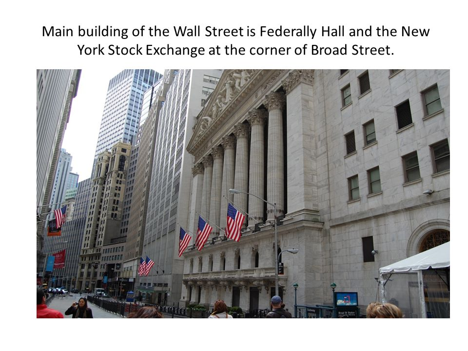 Main building of the Wall Street is Federally Hall and the New York Stock Exchange at the corner of Broad Street.