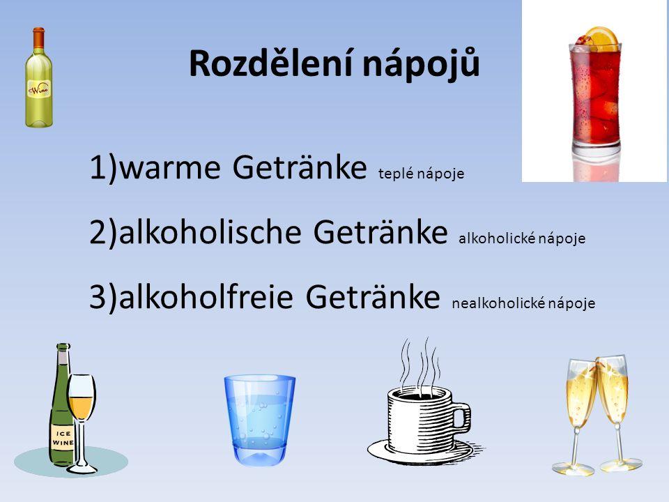 Rozdělení nápojů 1)warme Getränke teplé nápoje 2)alkoholische Getränke alkoholické nápoje 3)alkoholfreie Getränke nealkoholické nápoje