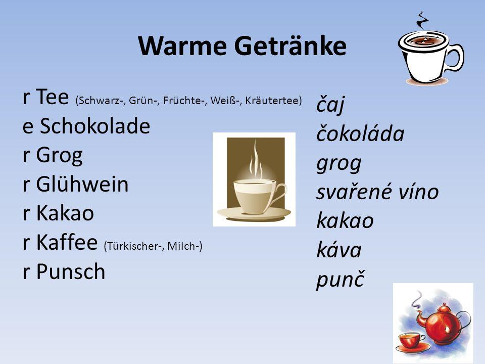 Alkoholische Getränke r Brantwein - brandy r Schnaps - kořalka r Likör - likér r Kognak – koňak r Branntwein - pálenka r Champagner - šampaňské r Weiβwein - víno bílé r Rotwein - víno červené r Desertwein - víno dezertní r Tischwein - víno stolní r Schaumwein - víno šumivé r Landwein - víno tuzemské