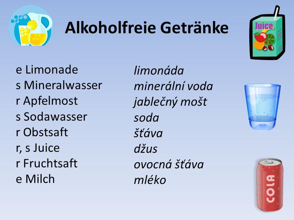 Alkoholfreie Getränke e Limonade s Mineralwasser r Apfelmost s Sodawasser r Obstsaft r, s Juice r Fruchtsaft e Milch limonáda minerální voda jablečný mošt soda šťáva džus ovocná šťáva mléko