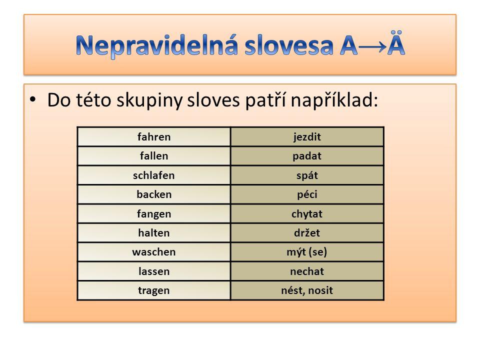 Ve 2. a 3. osobě jednotného čísla dochází ke změně kmenové samohlásky.