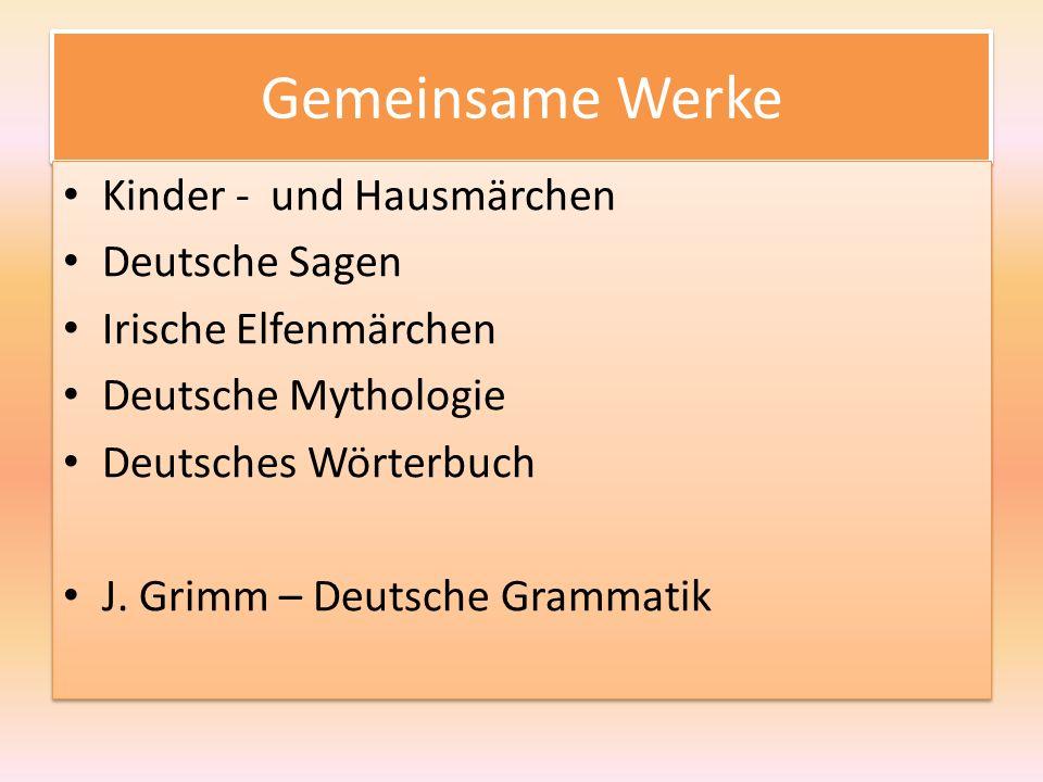 Gemeinsame Werke Kinder - und Hausmärchen Deutsche Sagen Irische Elfenmärchen Deutsche Mythologie Deutsches Wörterbuch J.