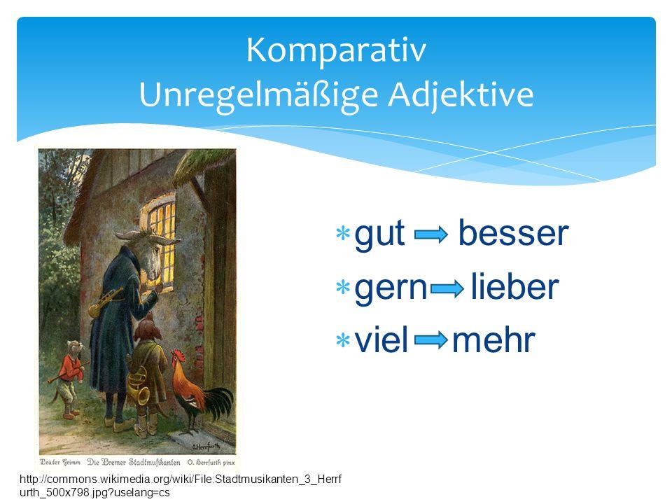  gut besser  gern lieber  viel mehr Komparativ Unregelmäßige Adjektive http://commons.wikimedia.org/wiki/File:Stadtmusikanten_3_Herrf urth_500x798.jpg uselang=cs