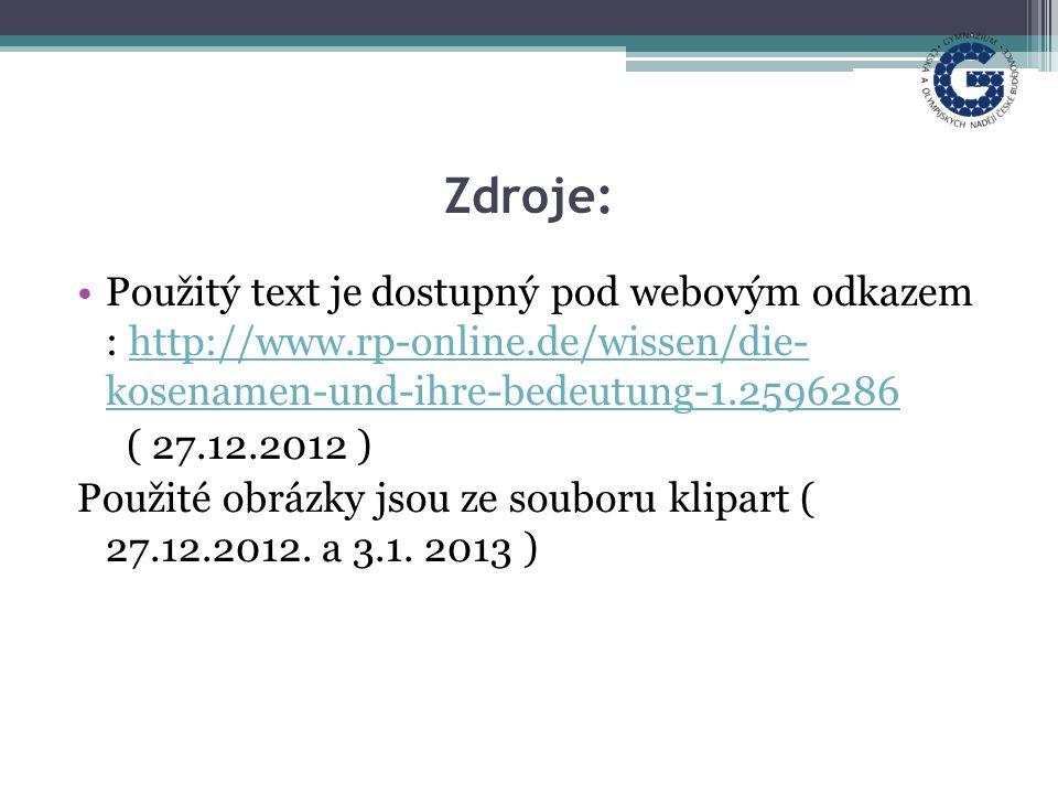 Zdroje: Použitý text je dostupný pod webovým odkazem : http://www.rp-online.de/wissen/die- kosenamen-und-ihre-bedeutung-1.2596286http://www.rp-online.de/wissen/die- kosenamen-und-ihre-bedeutung-1.2596286 ( 27.12.2012 ) Použité obrázky jsou ze souboru klipart ( 27.12.2012.