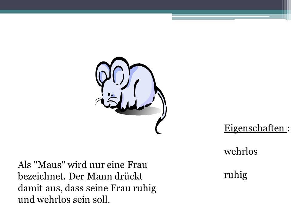 Als Maus wird nur eine Frau bezeichnet.