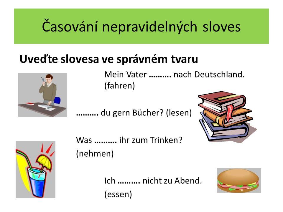 Časování nepravidelných sloves Uveďte slovesa ve správném tvaru Mein Vater ……….