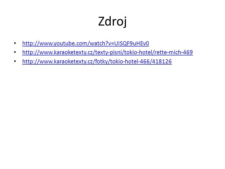 Zdroj http://www.youtube.com/watch?v=UISQF9uHEv0 http://www.karaoketexty.cz/texty-pisni/tokio-hotel/rette-mich-469 http://www.karaoketexty.cz/fotky/to