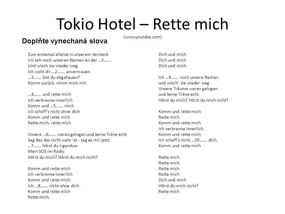 Tokio Hotel – Rette mich (www.youtube.com) Zum erstemal alleine in unserem Versteck Ich seh noch unseren Namen an der …1……. Und wisch sie wieder weg I