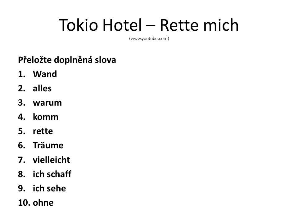Tokio Hotel – Rette mich (www.youtube.com) Přeložte doplněná slova 1.Wand 2.alles 3.warum 4.komm 5.rette 6.Träume 7.vielleicht 8.ich schaff 9.ich sehe