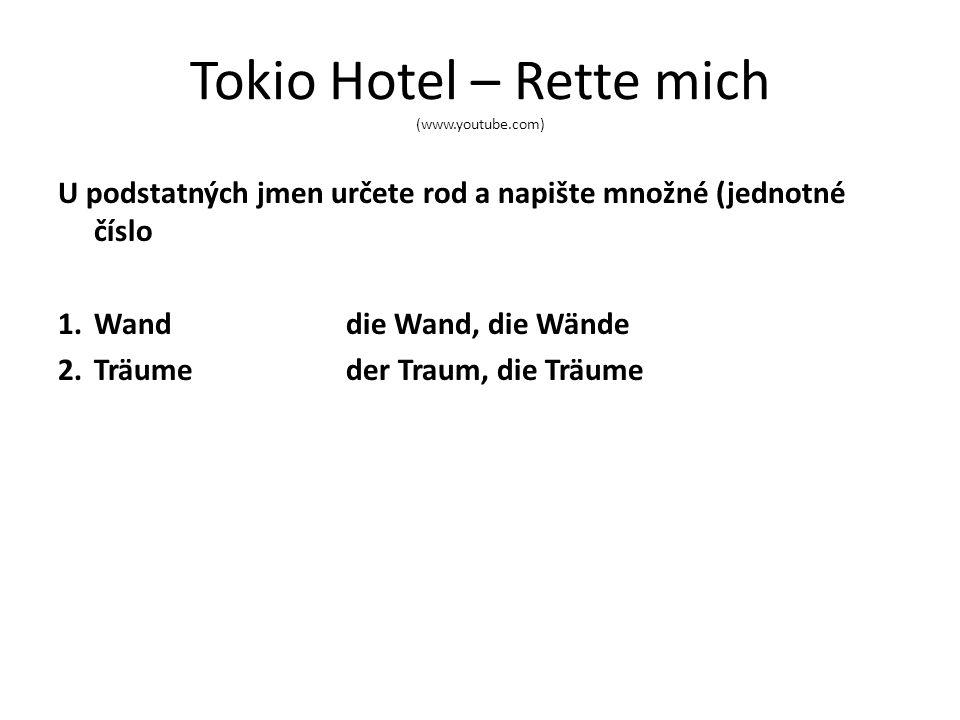 Tokio Hotel – Rette mich (www.youtube.com) U podstatných jmen určete rod a napište množné (jednotné číslo 1.Wanddie Wand, die Wände 2.Träumeder Traum, die Träume