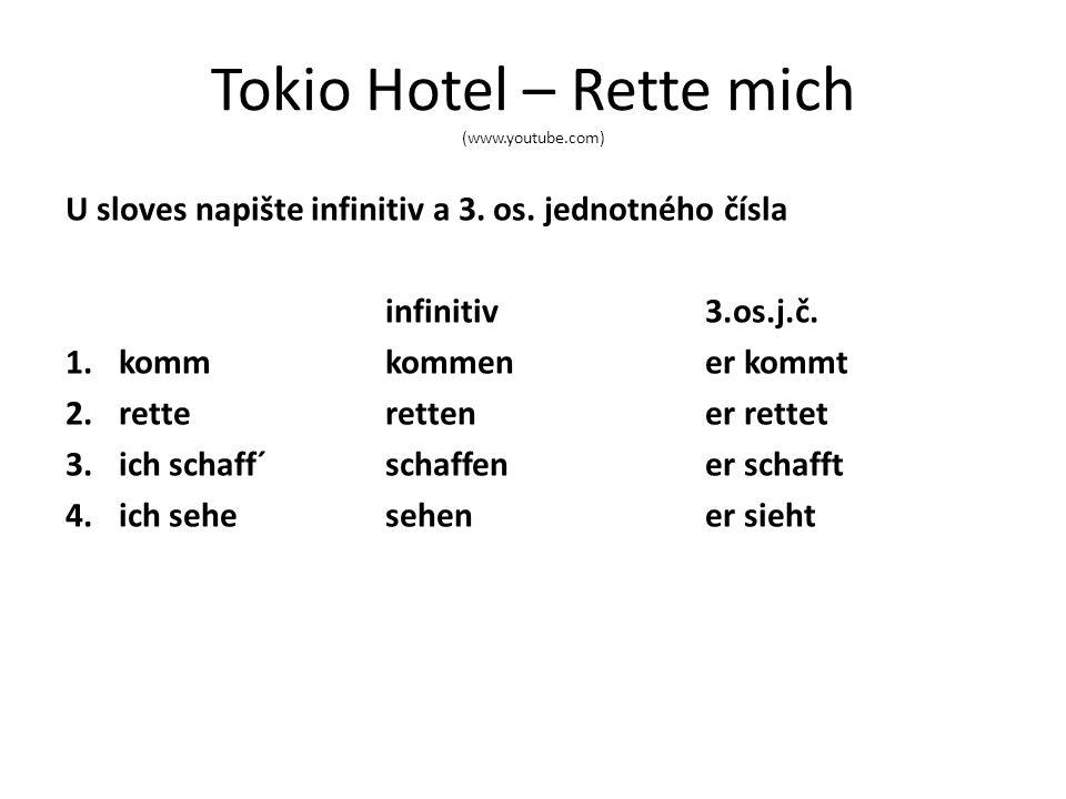 Tokio Hotel – Rette mich (www.youtube.com) U sloves napište infinitiv a 3. os. jednotného čísla infinitiv3.os.j.č. 1.kommkommener kommt 2.retterettene