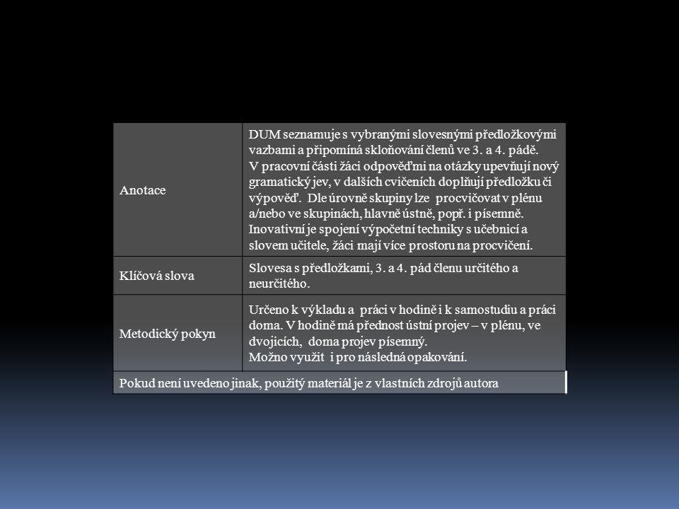 Anotace DUM seznamuje s vybranými slovesnými předložkovými vazbami a připomíná skloňování členů ve 3.