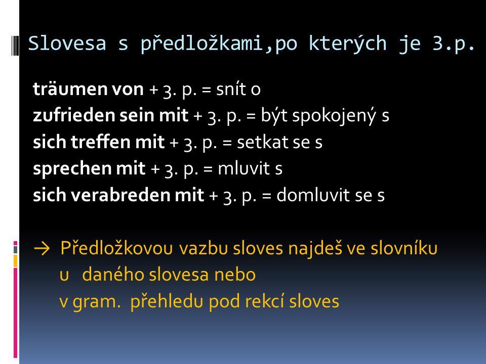 Slovesa s předložkami,po kterých je 3.p. träumen von + 3.