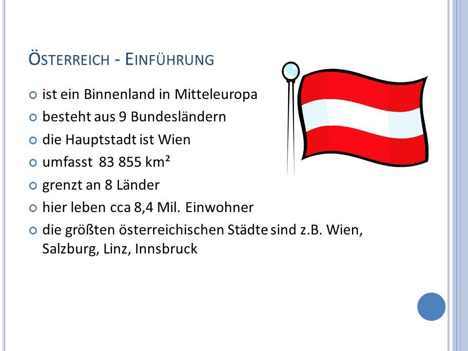 Ö STERREICH - E INFÜHRUNG ist ein Binnenland in Mitteleuropa besteht aus 9 Bundesländern die Hauptstadt ist Wien umfasst 83 855 km² grenzt an 8 Länder hier leben cca 8,4 Mil.