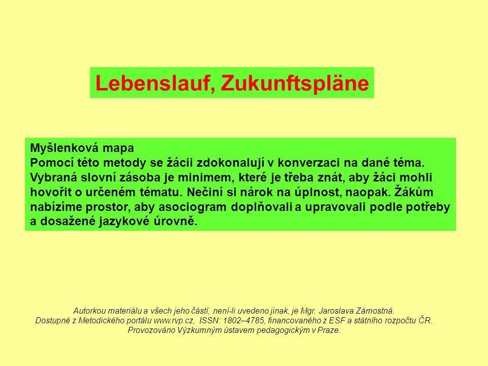Lebenslauf, Zukunftspläne Myšlenková mapa Pomocí této metody se žácii zdokonalují v konverzaci na dané téma. Vybraná slovní zásoba je minimem, které j