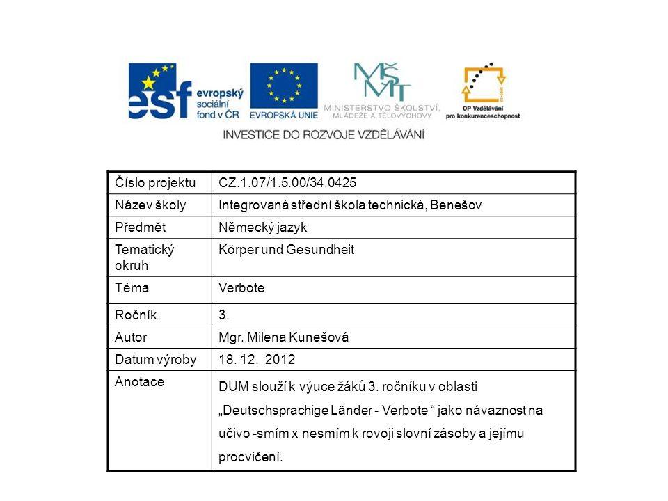 Číslo projektuCZ.1.07/1.5.00/34.0425 Název školyIntegrovaná střední škola technická, Benešov PředmětNěmecký jazyk Tematický okruh Körper und Gesundheit TémaVerbote Ročník3.