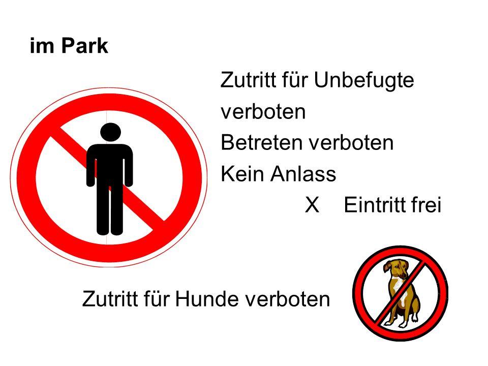 im Park Zutritt für Unbefugte verboten Betreten verboten Kein Anlass X Eintritt frei Zutritt für Hunde verboten