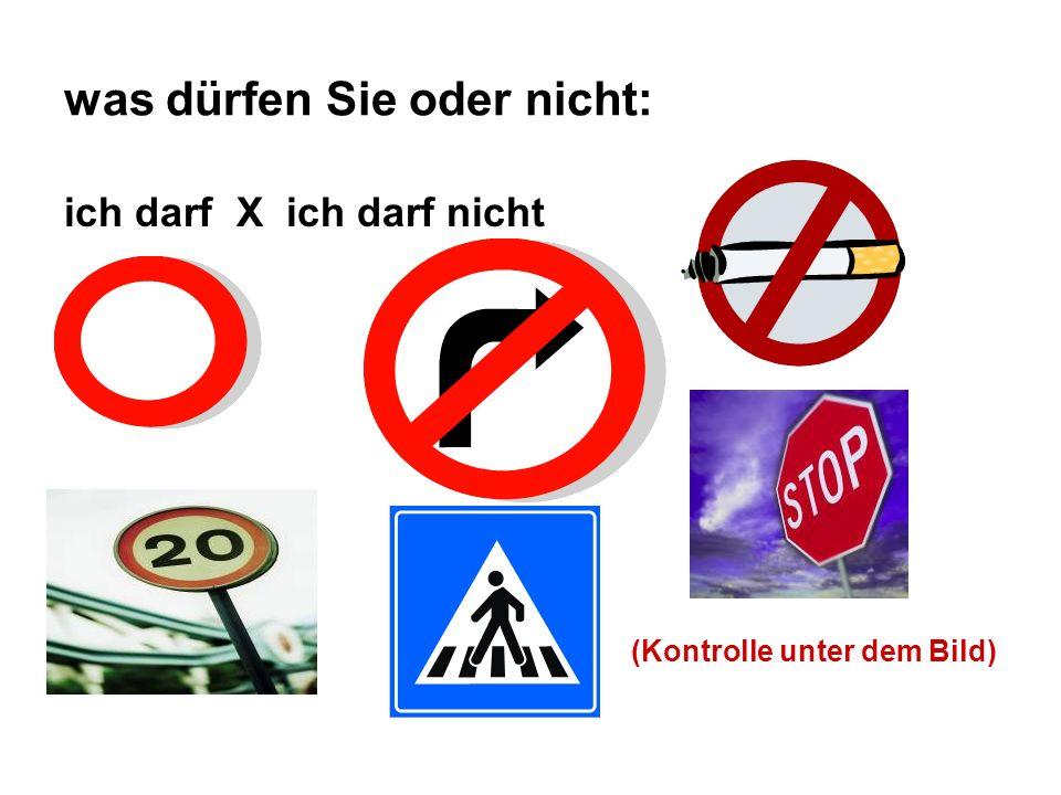 was dürfen Sie oder nicht: ich darf X ich darf nicht rauchen einfahren nach rechts fahren anhalten 20 KM/ St.