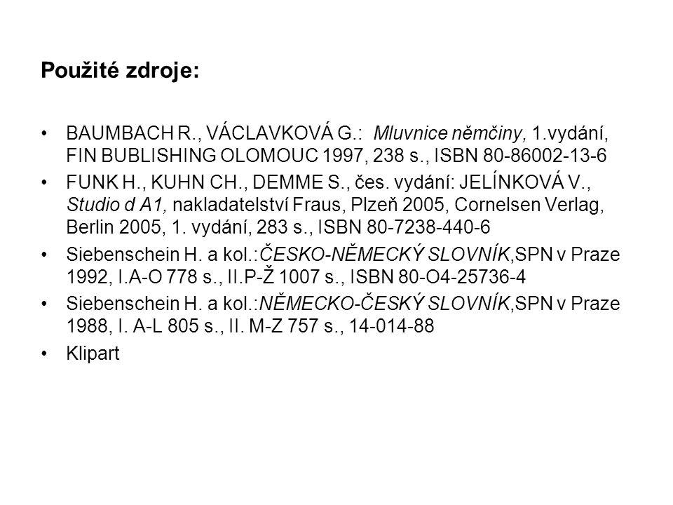 BAUMBACH R., VÁCLAVKOVÁ G.: Mluvnice němčiny, 1.vydání, FIN BUBLISHING OLOMOUC 1997, 238 s., ISBN 80-86002-13-6 FUNK H., KUHN CH., DEMME S., čes.