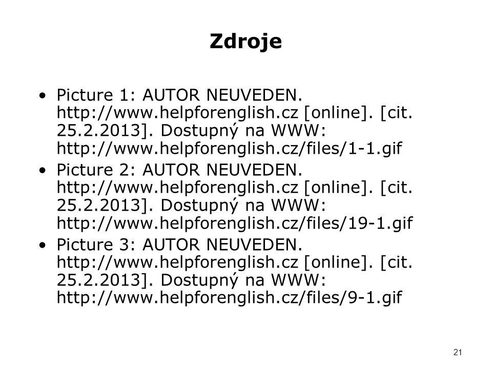 Zdroje Picture 1: AUTOR NEUVEDEN. http://www.helpforenglish.cz [online]. [cit. 25.2.2013]. Dostupný na WWW: http://www.helpforenglish.cz/files/1-1.gif