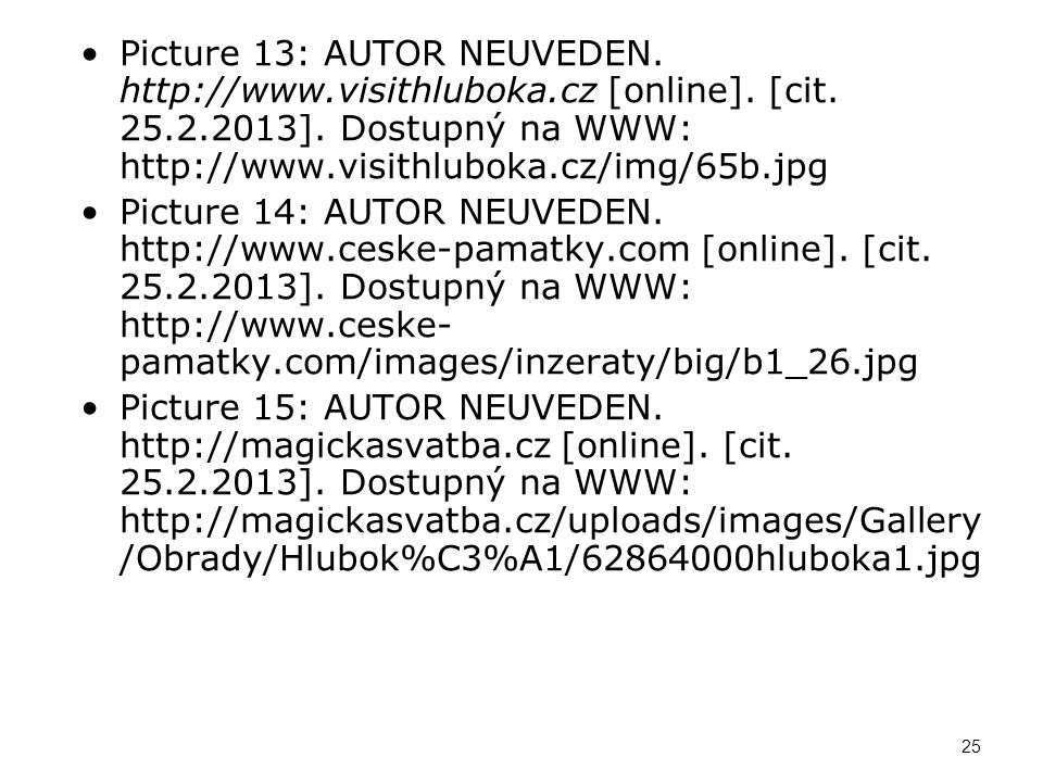 Picture 13: AUTOR NEUVEDEN. http://www.visithluboka.cz [online]. [cit. 25.2.2013]. Dostupný na WWW: http://www.visithluboka.cz/img/65b.jpg Picture 14: