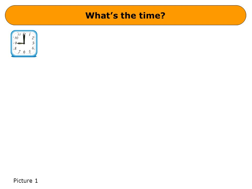 What's the time? Picture 1