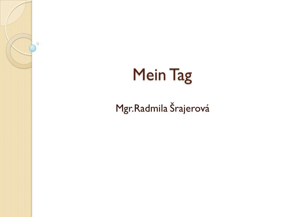 Mein Tag Mgr.Radmila Šrajerová