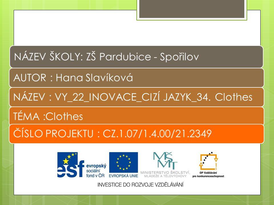 NÁZEV ŠKOLY: ZŠ Pardubice - Spořilov AUTOR : Hana SlavíkováNÁZEV : VY_22_INOVACE_CIZÍ JAZYK_34.
