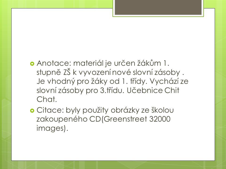  Anotace: materiál je určen žákům 1. stupně ZŠ k vyvození nové slovní zásoby.