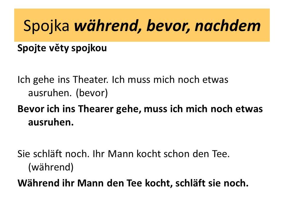 Spojka während, bevor, nachdem Spojte věty spojkou Ich gehe ins Theater.