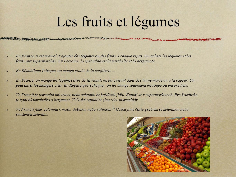 Les fruits et légumes En France, il est normal d'ajouter des légumes ou des fruits à chaque repas. On achète les légumes et les fruits aux supermarché