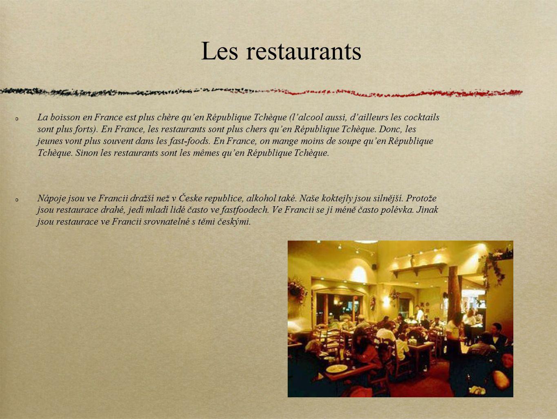 Les restaurants La boisson en France est plus chère qu'en République Tchèque (l'alcool aussi, d'ailleurs les cocktails sont plus forts). En France, le