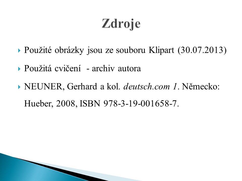  Použité obrázky jsou ze souboru Klipart (30.07.2013)  Použitá cvičení - archiv autora  NEUNER, Gerhard a kol.