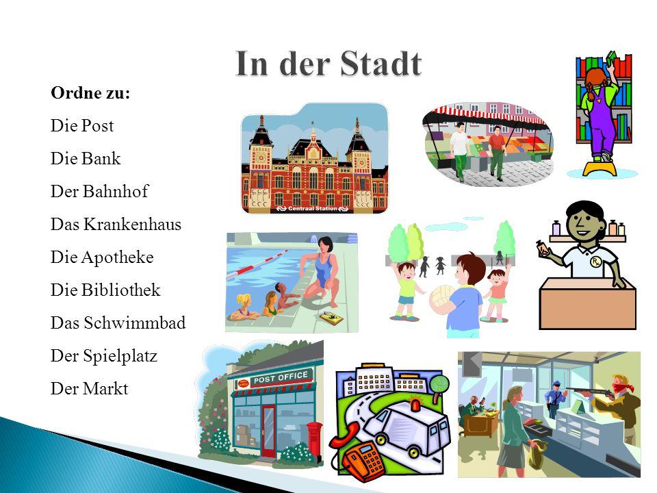 Ordne zu: Die Post Die Bank Der Bahnhof Das Krankenhaus Die Apotheke Die Bibliothek Das Schwimmbad Der Spielplatz Der Markt